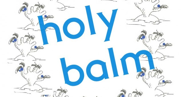 HOLY BALM...(holy shit!)